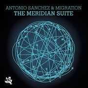 The Meridian Suite , Antonio Sanchez & Migration