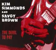 The Devil To Pay , Kim Simmonds & Savoy Brown