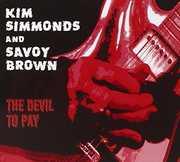 The Devil To Pay , Kim Simmonds & Savoy Brown