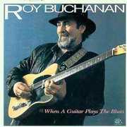 When a Guitar Plays the Blues , Roy Buchanan
