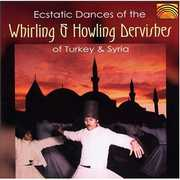 Ecstatic Dances Of The Whirling & Howling Dervishes Of Turkey & Syria