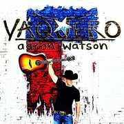 Vaquero , Aaron Watson
