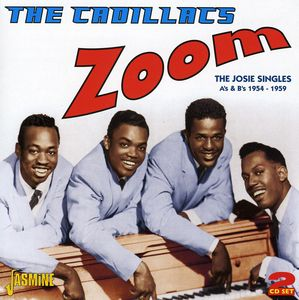 Zoom! Josie Singles A's and B's 1954-59 [Import] , The Cadillacs