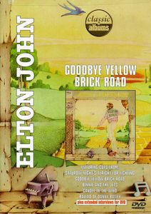 Classic Albums - Elton John: Goodbye Yellow Brick Road