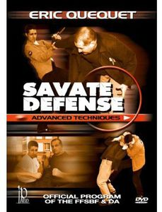 Savate Defense Advanced Techniques: Official Program of the FFSBF & DaWith Eric Quequet