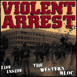 Life Inside the Western Bloc [Import] , Violent Arrest