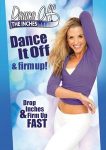 Dance Off the Inches: Dance It Off and Firm Up!