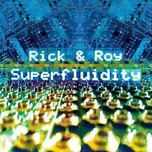 RICK & ROY /  SUPERFLUIDITY