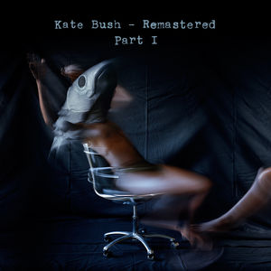 Remastered Part 1 , Kate Bush