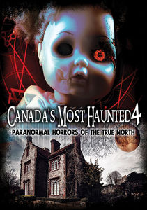 Canada's Most Haunted 4: Paranormal Horrors Of