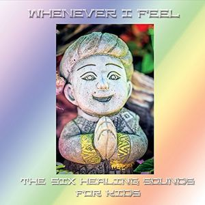 Whenever I Feel: The Six Healing Sounds for Kids