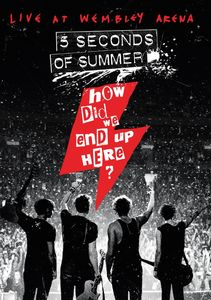 5 Seconds of Summer: How Did We End Up Here? 5 Seconds of Summer Live at Wembley Arena