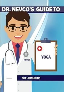 Dr. Nevco's Guide to Yoga for Arthritis