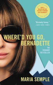 Where'd You Go, Bernadette: A Novel (Movie Tie In)