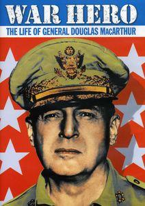 War Hero: Life of General Douglas MacArthur