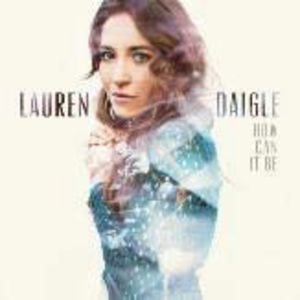 How Can It Be , Lauren Daigle