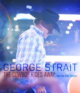 The Cowboy Rides Away: Live From AT&T Stadium , George Strait