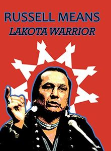 Russell Means: Lakota Warrior