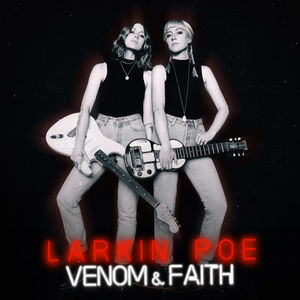 Venom & Faith , Larkin Poe