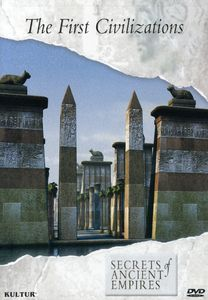 Secrets of Ancient Empires: The First Civilization