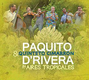 Aires Tropicales , Paquito D'Rivera & Quinteto Cimarron