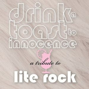 Drink Toast to Innocence: Tribute Lite Rock /  Various