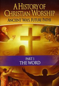 A History of Christian Worship: Part One: The Word