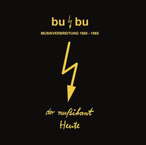 Bu /  Bu-musikverbreitung - Recordings 1980-1985 , Heute