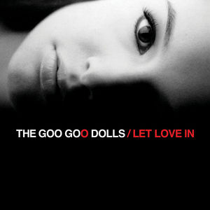 Let Love In , Goo Goo Dolls