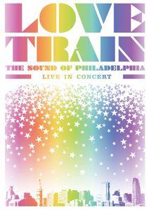 Love Train: The Sound of Philadelphia - Live in Concert