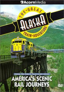 The Great Alaska Train Adventure: America's Scenic Rail Journeys