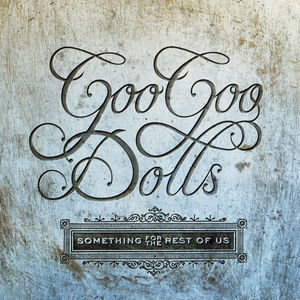 Something For The Rest Of Us , Goo Goo Dolls