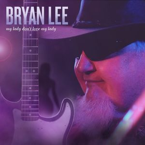 My Lady Don't Love My Lady , Bryan Lee