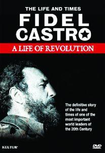 Fidel Castro: A Life of Revolution
