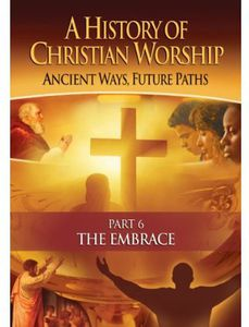 History of Christian Worship #6: The Embrace