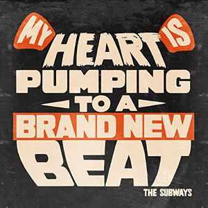 My Heart Is Pumping to a Brand New Beat [Import] , The Subways