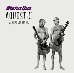 Aquostic (Stripped Bare) [Import] , Status Quo