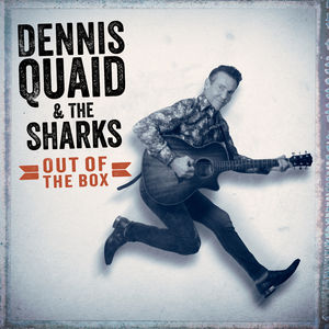 Out Of The Box , Dennis Quaid & The Sharks