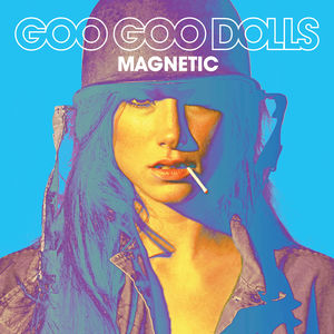 Magnetic , Goo Goo Dolls