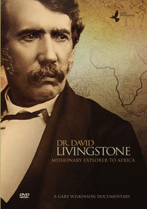 Dr. David Livingstone: Missionary Explorer to