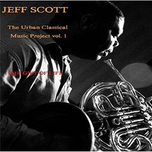 Jeff Scott: The Gift Of Life - Urban Classical Music Project, Vol. 1