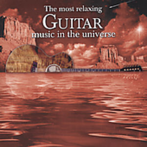 Most Relaxing Guitar Music in the Universe /  Various , Various Artists