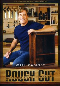 Rough Cut: Woodworking With Tommy Mac: Wall Cabinet
