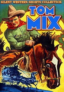 Tom Mix: Silent Western Shorts Collection