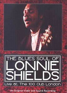 Blues Soul of Lonnie Shields - Live at the 100