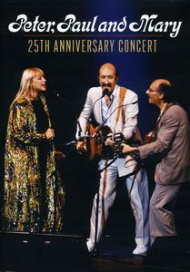 Peter, Paul and Mary: 25th Anniversary Concert , Peter, Paul and Mary