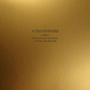 When Life Gives You Lemons You Paint That Shit Gold , Atmosphere