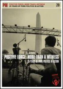 Positive Force: More Than a Witness /  25 Years of Punk Politics InAction
