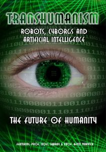 Transhumanism: Robots, Cyborgs and Artificial Intelligence