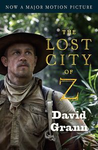 The Lost City of Z: A Tale of Deadly Obsession in the Amazon (Movie Tie In)